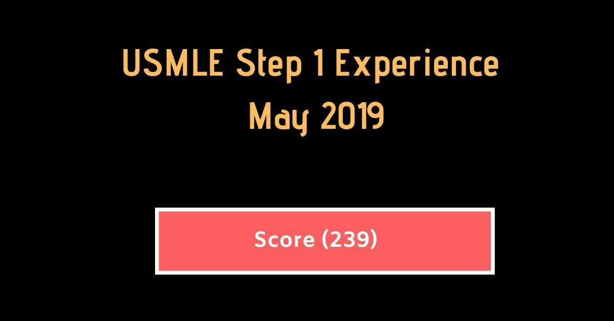 Score 239} USMLE Step 1 Experience -May 2019 | USMLEMaterials | Last
